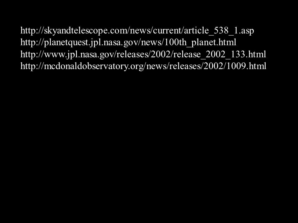 http://skyandtelescope.com/news/current/article_538_1.asp http://planetquest.jpl.nasa.gov/news/100th_planet.html.