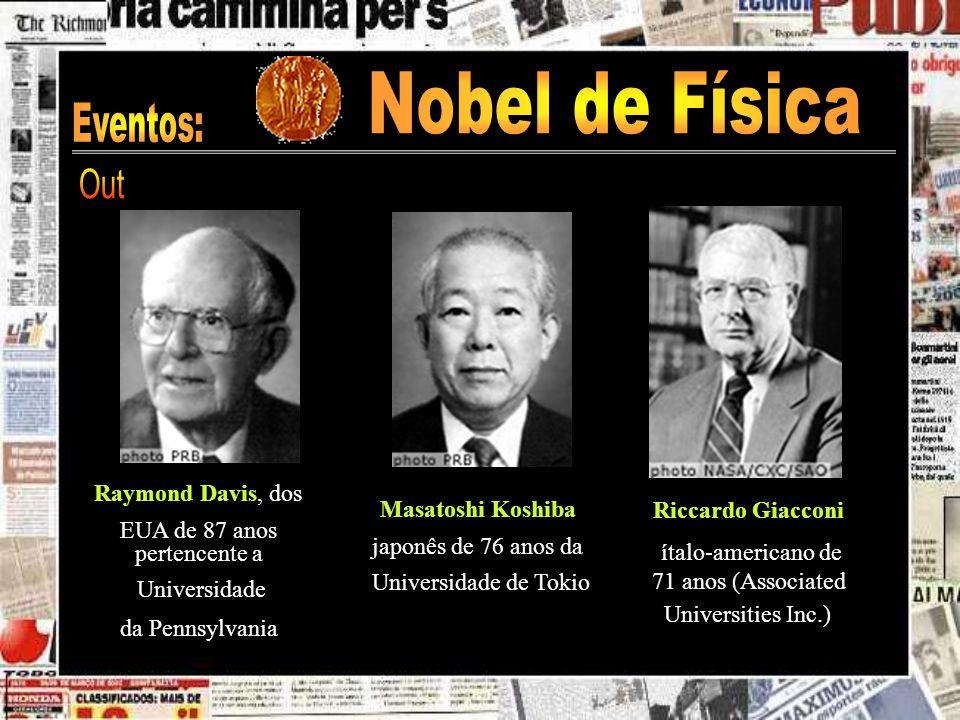 Nobel de Física Eventos: Out Raymond Davis, dos Riccardo Giacconi