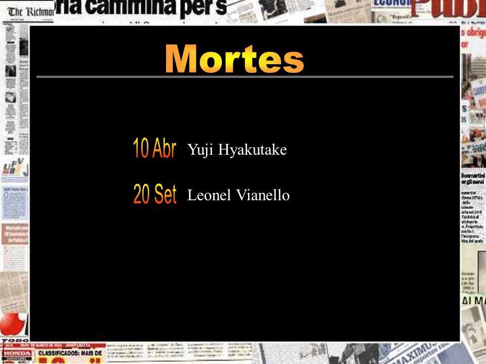 Mortes Yuji Hyakutake 10 Abr Leonel Vianello 20 Set