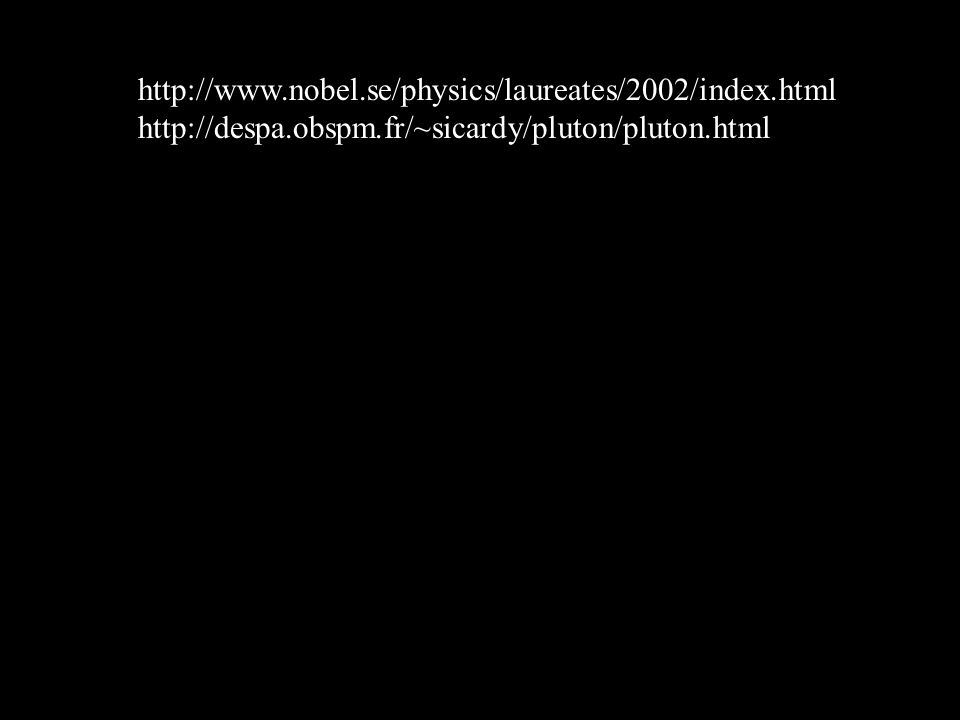 http://www.nobel.se/physics/laureates/2002/index.html http://despa.obspm.fr/~sicardy/pluton/pluton.html.