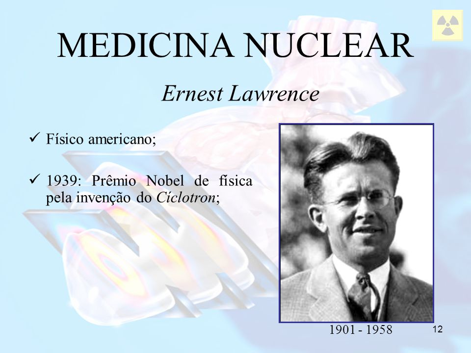 MEDICINA NUCLEAR Ernest Lawrence Físico americano;
