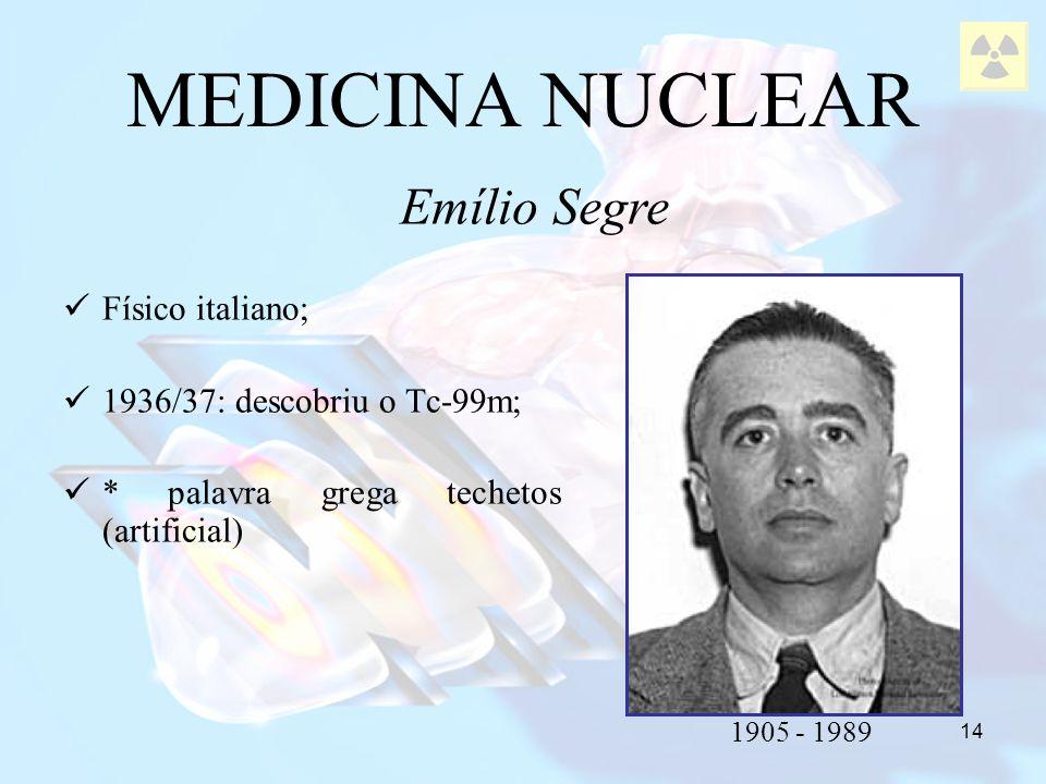 MEDICINA NUCLEAR Emílio Segre Físico italiano;