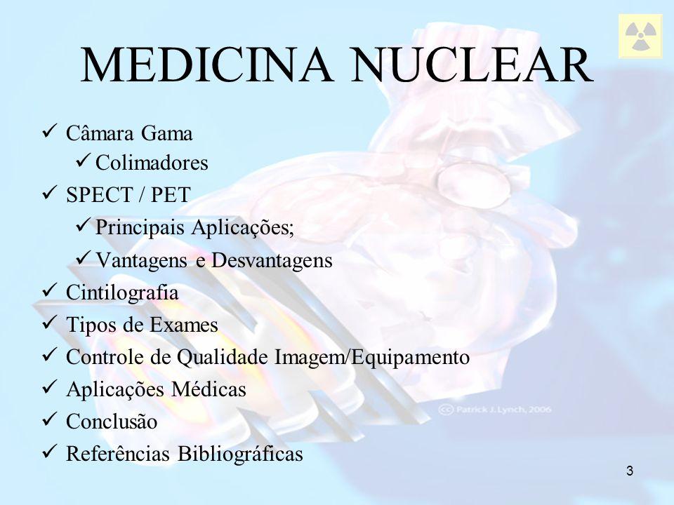 MEDICINA NUCLEAR Câmara Gama Colimadores SPECT / PET