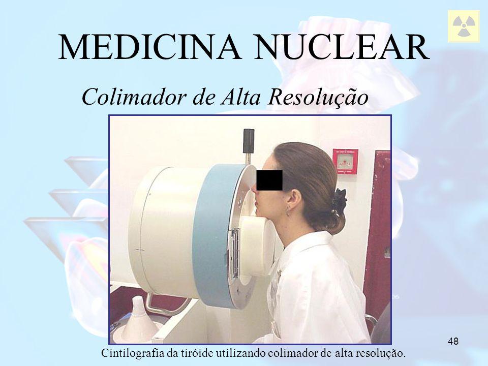 MEDICINA NUCLEAR Colimador de Alta Resolução