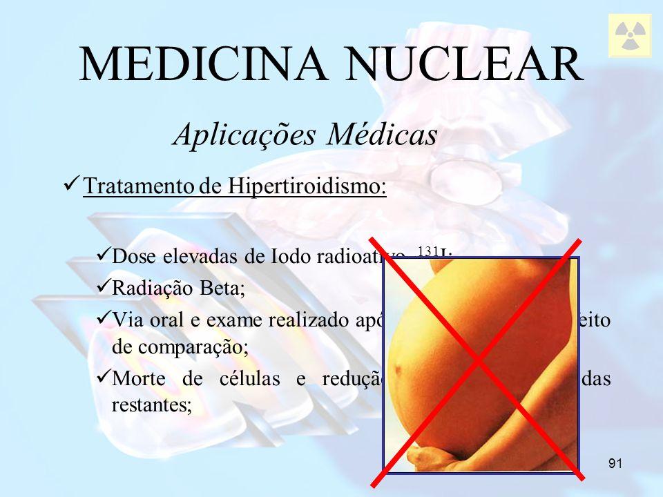 MEDICINA NUCLEAR Aplicações Médicas Tratamento de Hipertiroidismo: