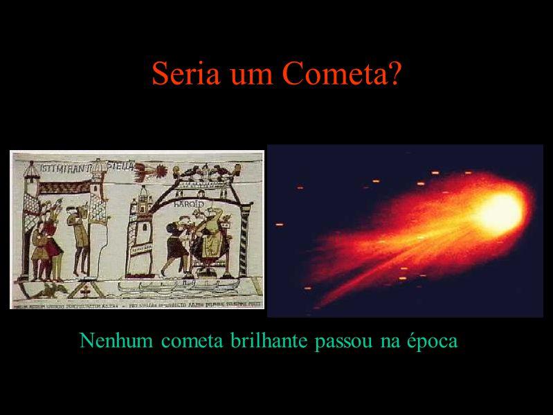Seria um Cometa Nenhum cometa brilhante passou na época
