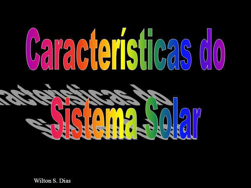 Características do Sistema Solar Wilton S. Dias