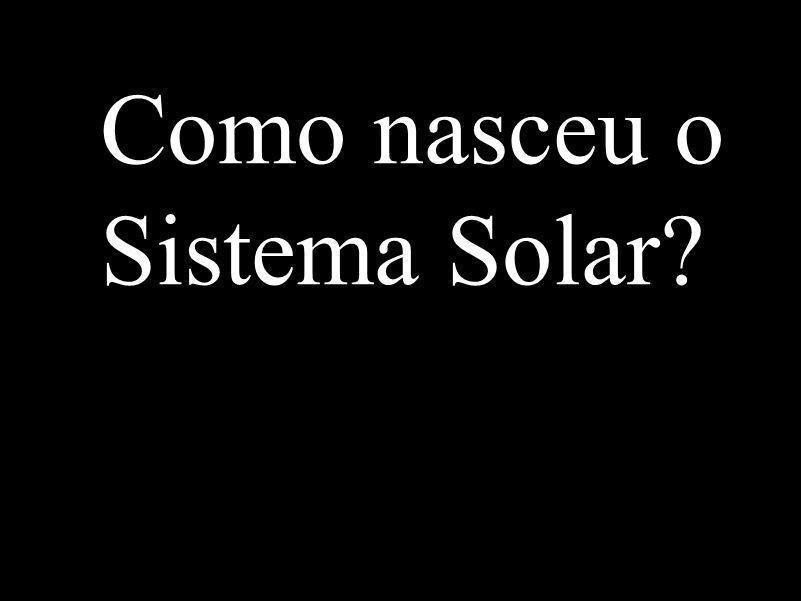 Como nasceu o Sistema Solar