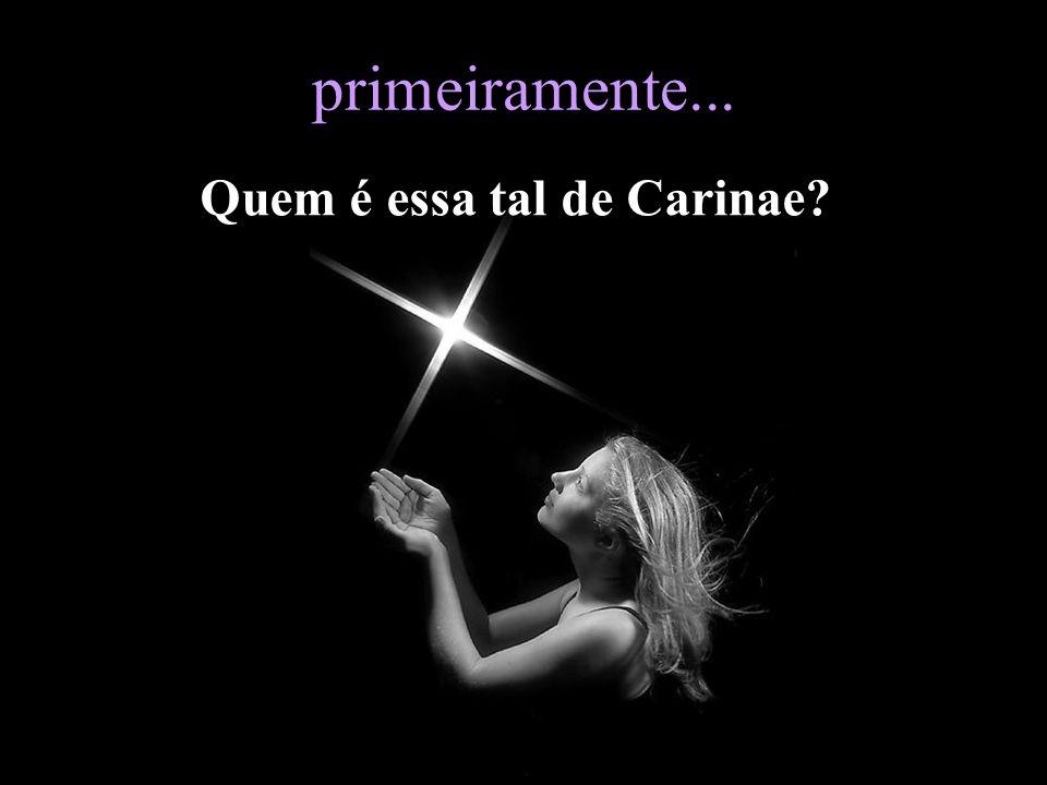 primeiramente... Quem é essa tal de Carinae
