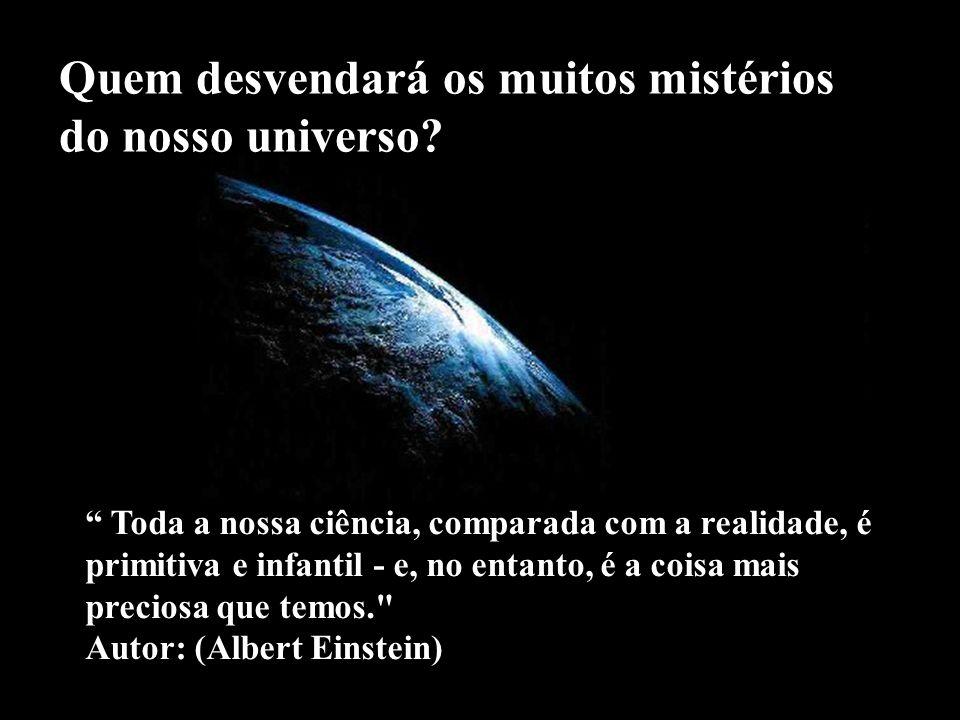 Quem desvendará os muitos mistérios do nosso universo