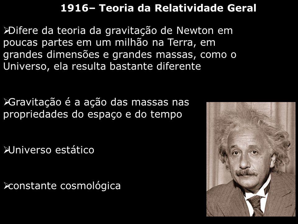 1916– Teoria da Relatividade Geral