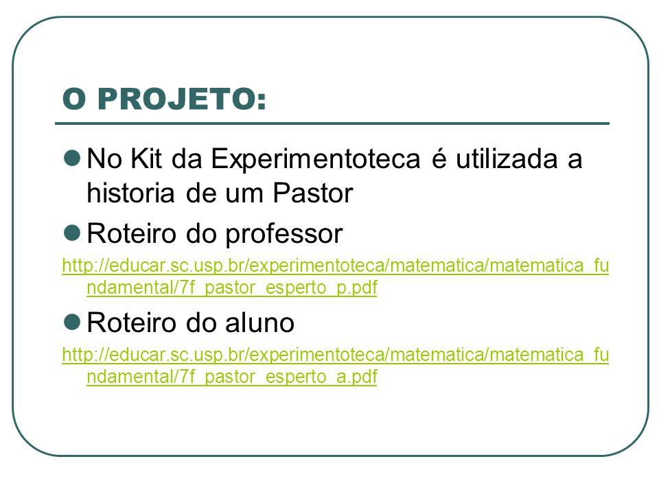 O PROJETO: No Kit da Experimentoteca é utilizada a historia de um Pastor. Roteiro do professor.