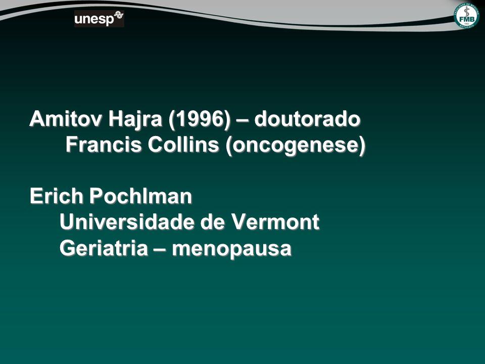 Amitov Hajra (1996) – doutorado Francis Collins (oncogenese) Erich Pochlman Universidade de Vermont Geriatria – menopausa