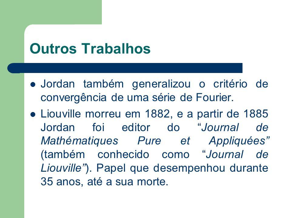 Outros Trabalhos Jordan também generalizou o critério de convergência de uma série de Fourier.