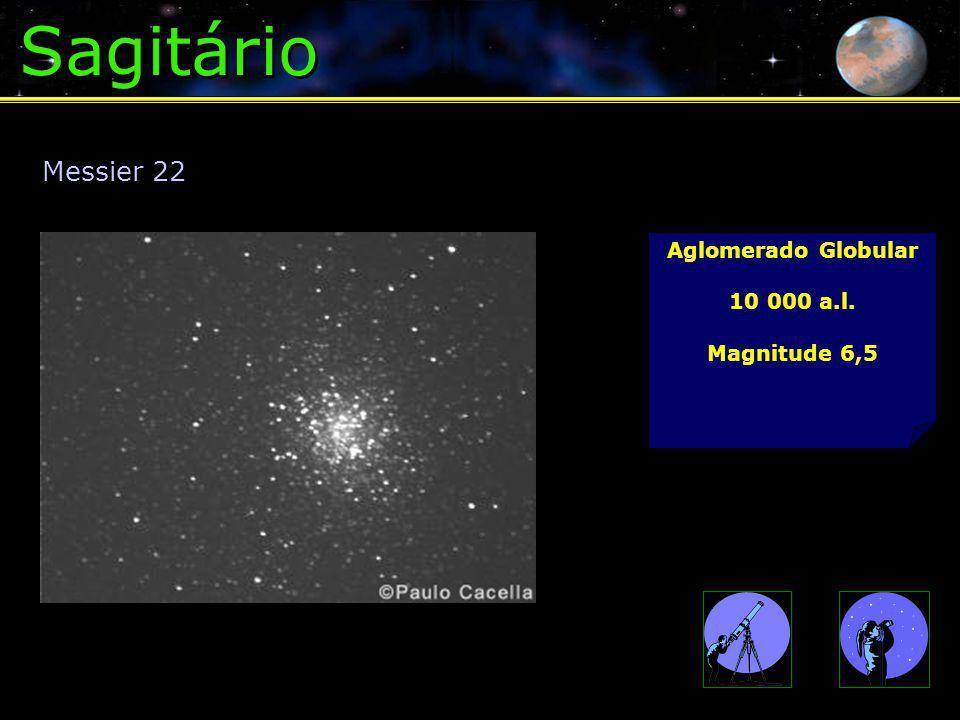 Sagitário Messier 22 Aglomerado Globular 10 000 a.l. Magnitude 6,5