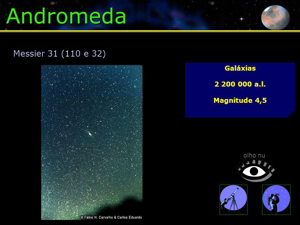 Andromeda Messier 31 (110 e 32) Galáxias 2 200 000 a.l. Magnitude 4,5