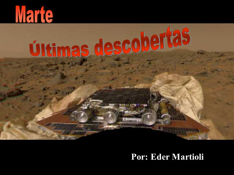 Marte Últimas descobertas Por: Eder Martioli