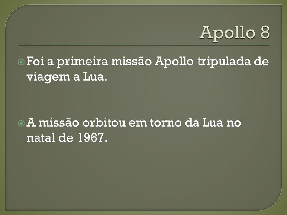 Apollo 8 Foi a primeira missão Apollo tripulada de viagem a Lua.