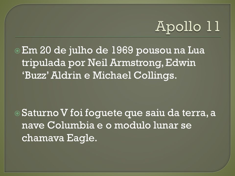 Apollo 11 Em 20 de julho de 1969 pousou na Lua tripulada por Neil Armstrong, Edwin 'Buzz' Aldrin e Michael Collings.