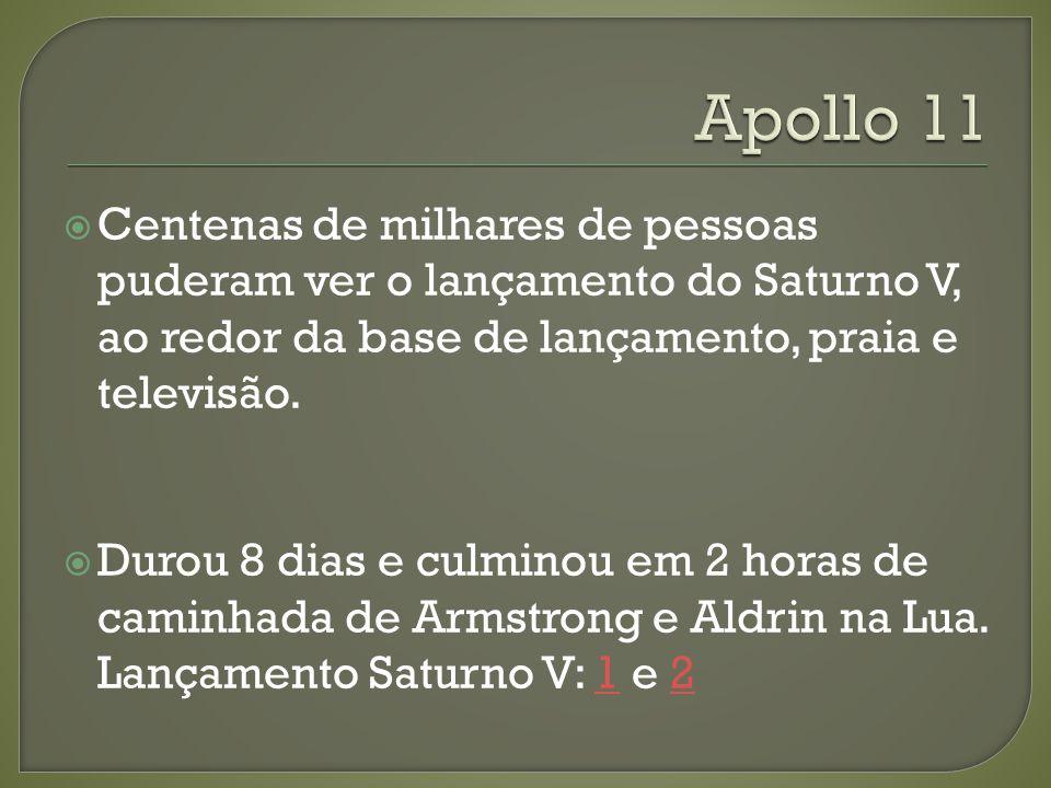 Apollo 11 Centenas de milhares de pessoas puderam ver o lançamento do Saturno V, ao redor da base de lançamento, praia e televisão.
