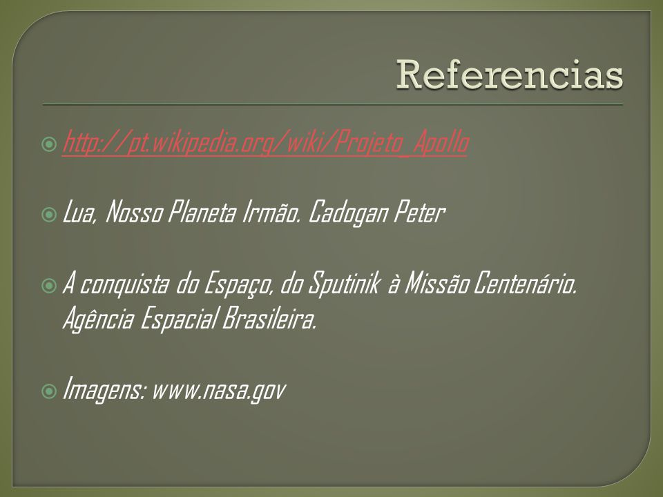 Referencias http://pt.wikipedia.org/wiki/Projeto_Apollo
