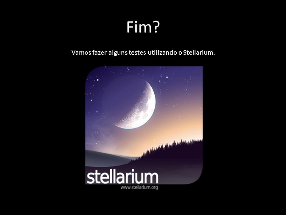 Fim Vamos fazer alguns testes utilizando o Stellarium.