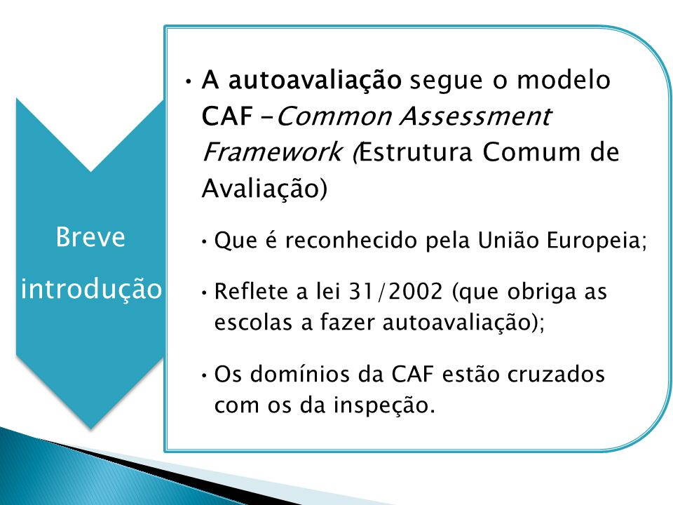 Breve introdução. A autoavaliação segue o modelo CAF -Common Assessment Framework (Estrutura Comum de Avaliação)