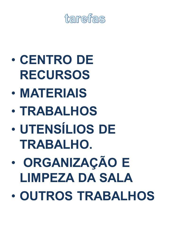 tarefas CENTRO DE RECURSOS. MATERIAIS. TRABALHOS. UTENSÍLIOS DE TRABALHO. ORGANIZAÇÃO E LIMPEZA DA SALA.