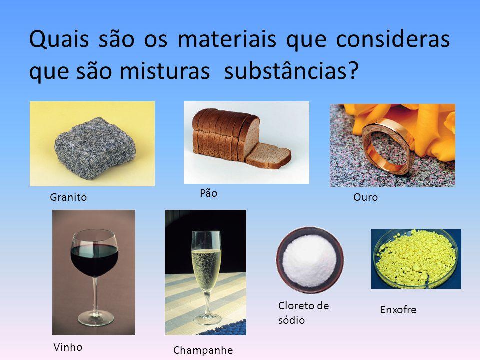 Quais são os materiais que consideras que são misturas substâncias