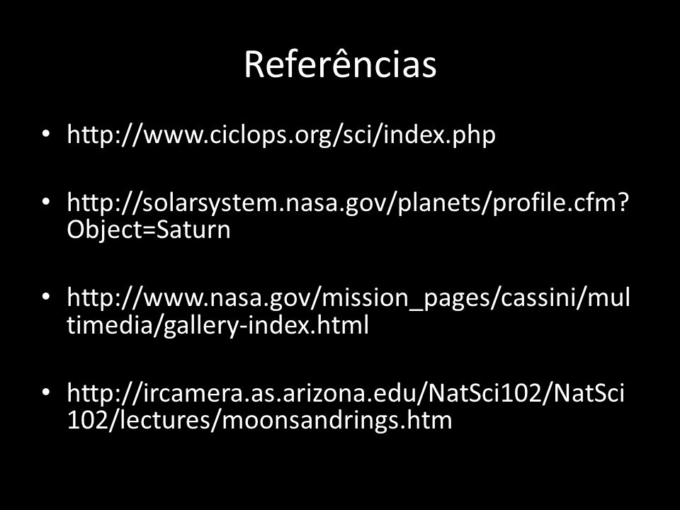 Referências http://www.ciclops.org/sci/index.php