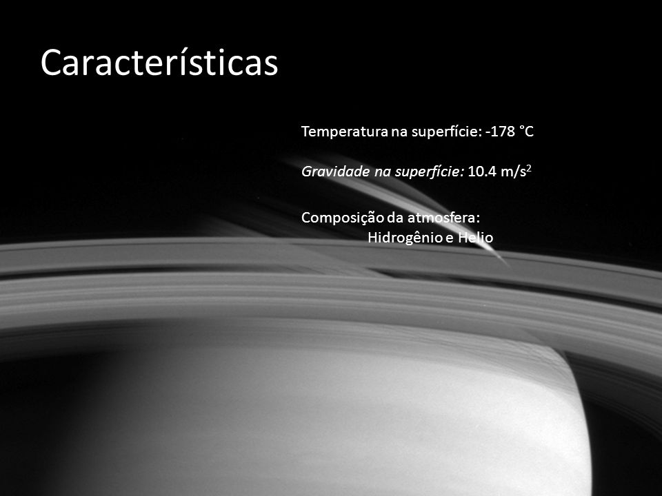 Características Temperatura na superfície: -178 °C
