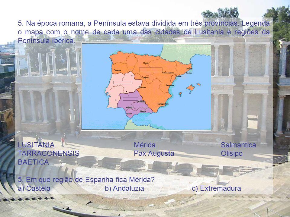 5. Na época romana, a Península estava dividida em três províncias