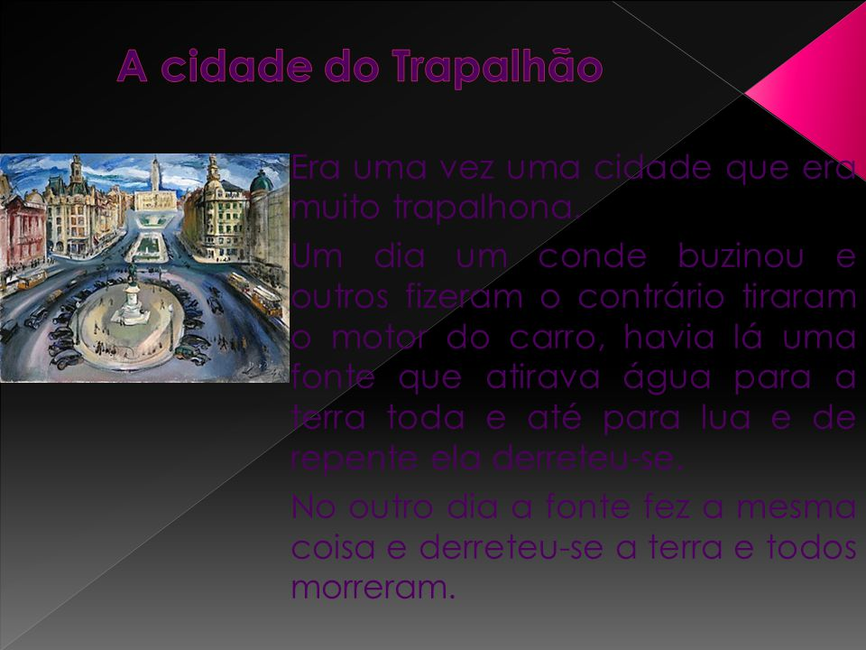 A cidade do Trapalhão Era uma vez uma cidade que era muito trapalhona.