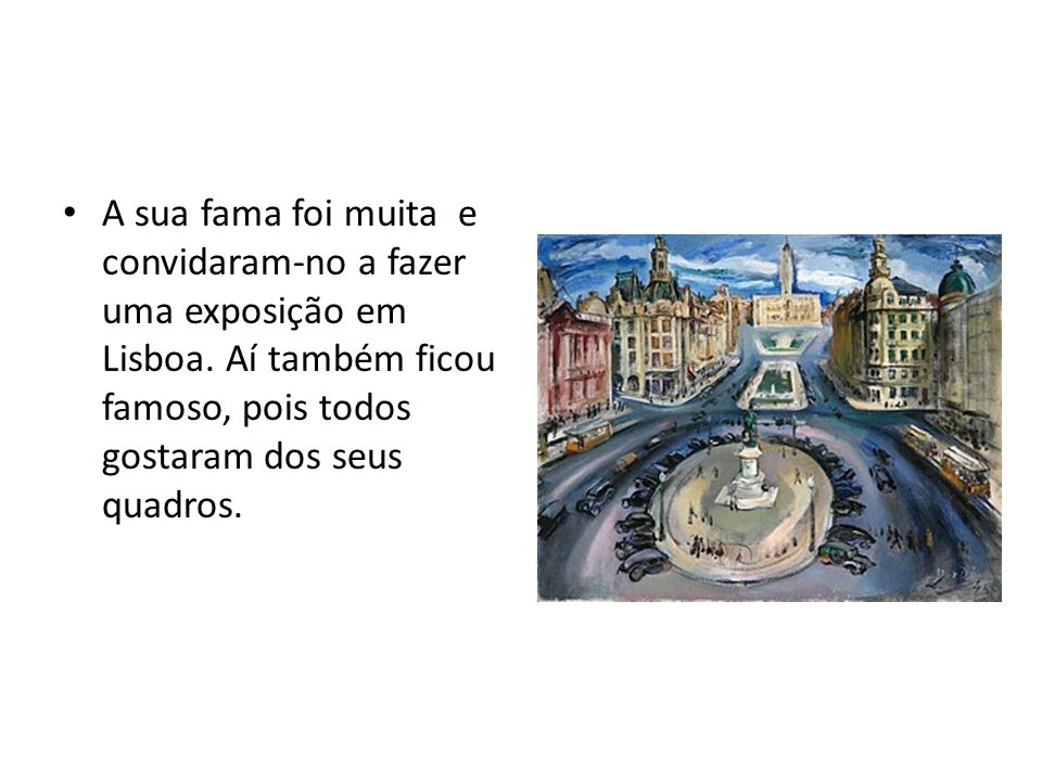 A sua fama foi muita e convidaram-no a fazer uma exposição em Lisboa