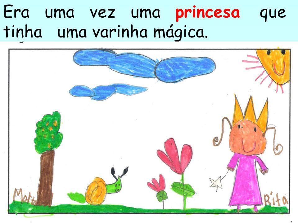 Era uma vez uma princesa que tinha uma varinha mágica.