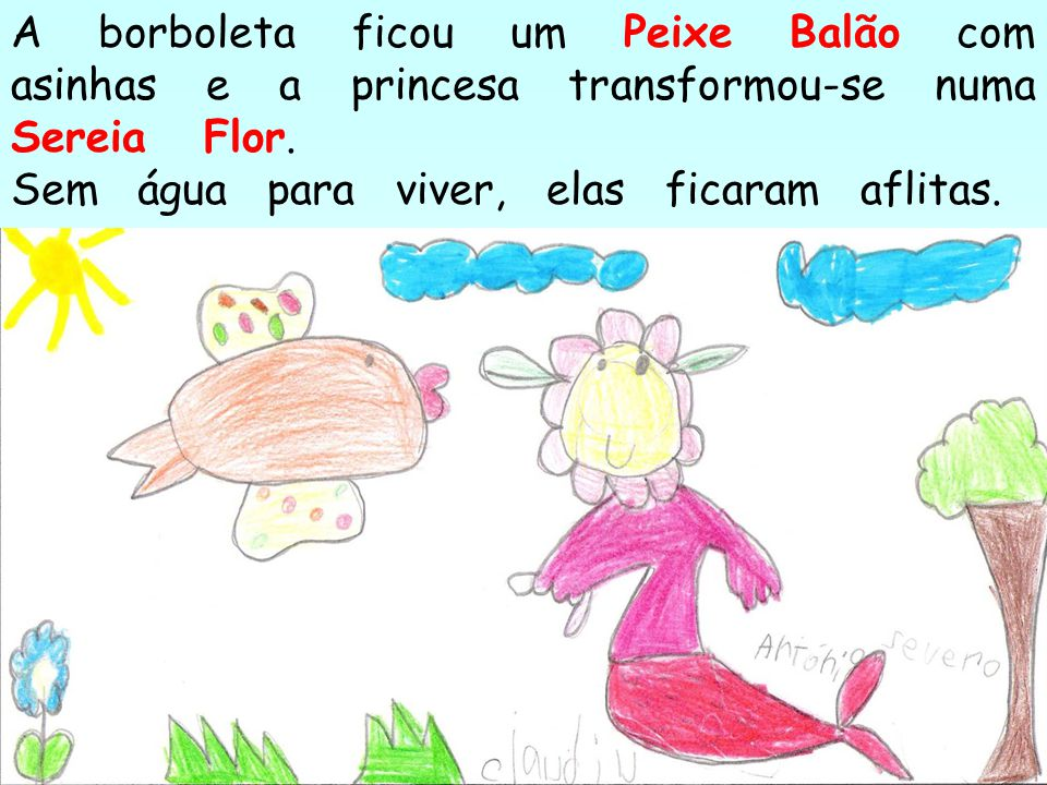 A borboleta ficou um Peixe Balão com asinhas e a princesa transformou-se numa Sereia Flor.