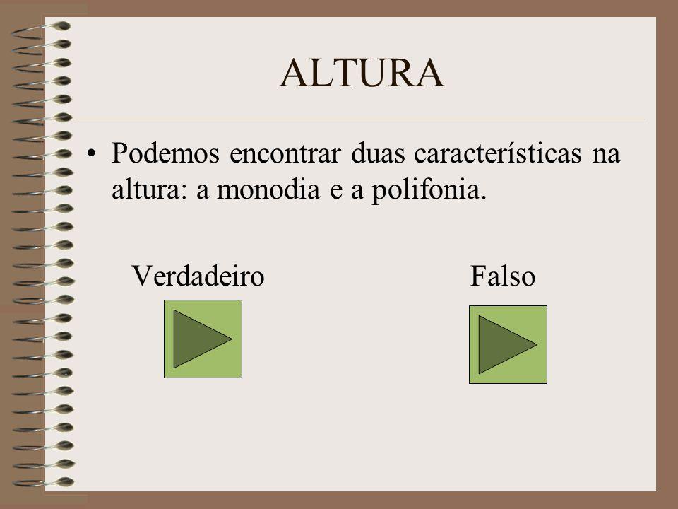 ALTURA Podemos encontrar duas características na altura: a monodia e a polifonia.