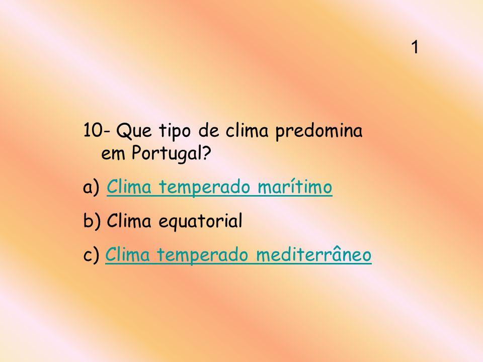 1 10- Que tipo de clima predomina em Portugal. Clima temperado marítimo.