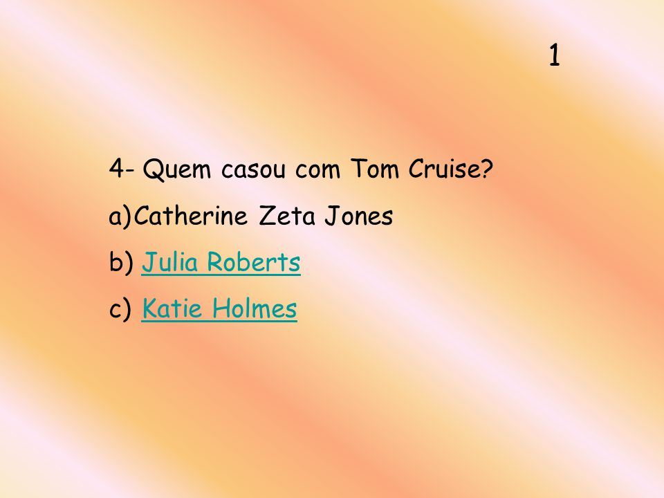 1 4- Quem casou com Tom Cruise Catherine Zeta Jones Julia Roberts