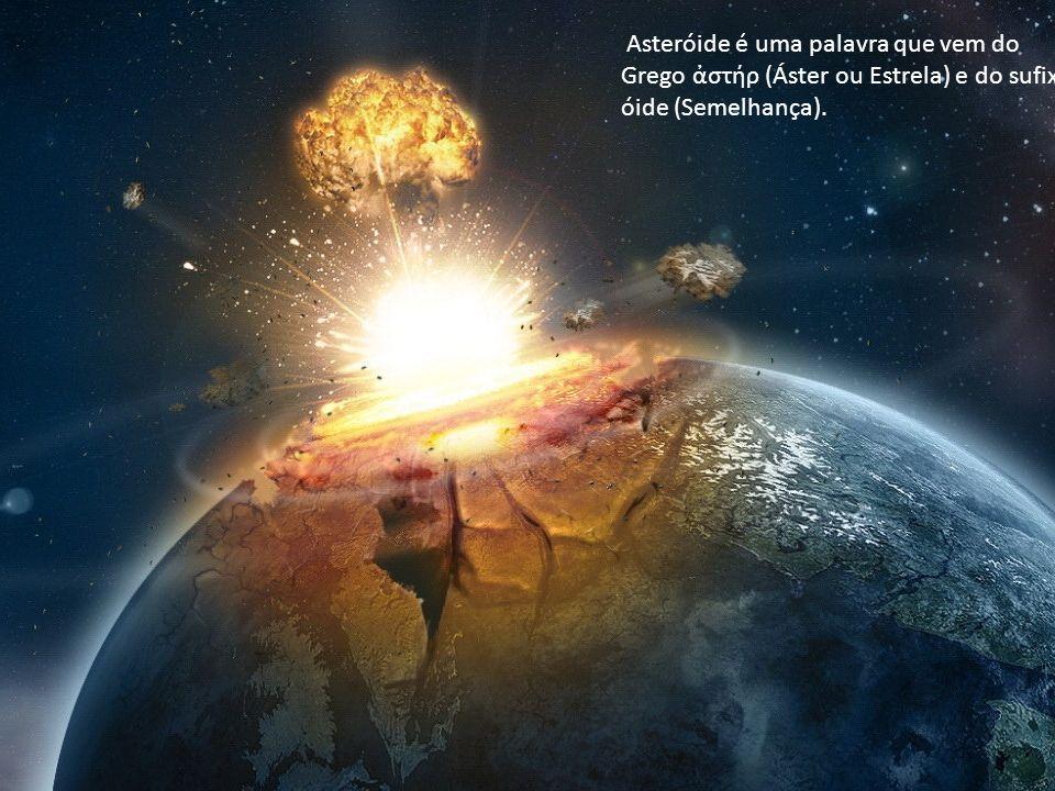 Asteróide é uma palavra que vem do Grego ἀστήρ (Áster ou Estrela) e do sufixo óide (Semelhança).