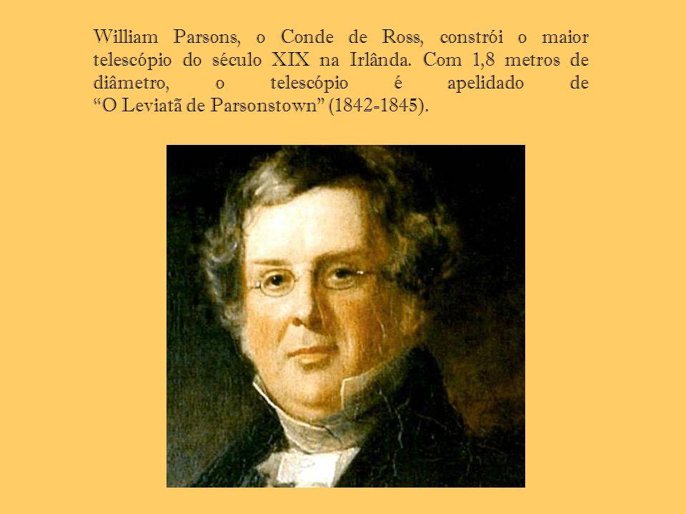 William Parsons, o Conde de Ross, constrói o maior telescópio do século XIX na Irlânda. Com 1,8 metros de diâmetro, o telescópio é apelidado de O Leviatã de Parsonstown (1842-1845).