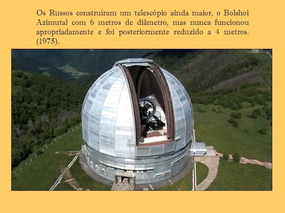 Os Russos construíram um telescópio ainda maior, o Bolshoi Azimutal com 6 metros de diâmetro, mas nunca funcionou apropriadamente e foi posteriormente reduzido a 4 metros. (1975).