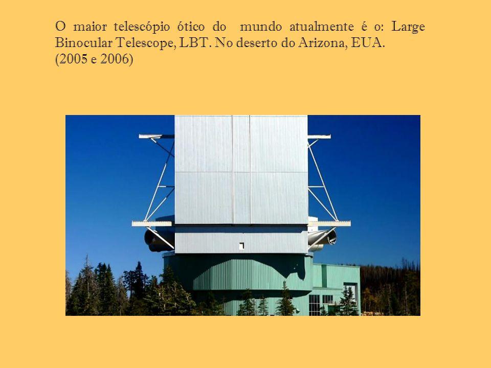 O maior telescópio ótico do mundo atualmente é o: Large Binocular Telescope, LBT. No deserto do Arizona, EUA.