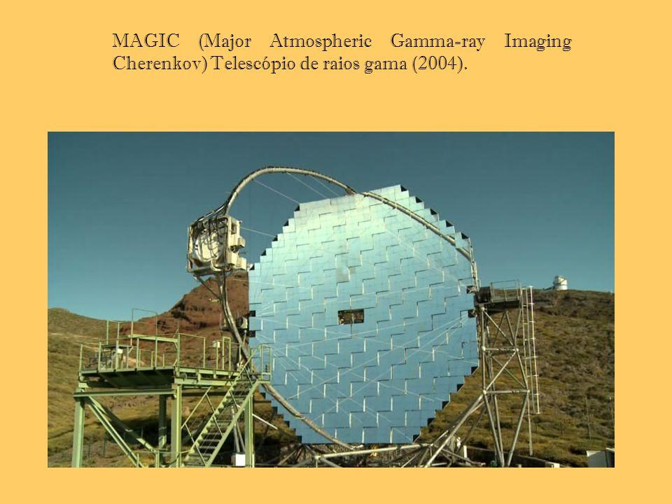 MAGIC (Major Atmospheric Gamma-ray Imaging Cherenkov) Telescópio de raios gama (2004).
