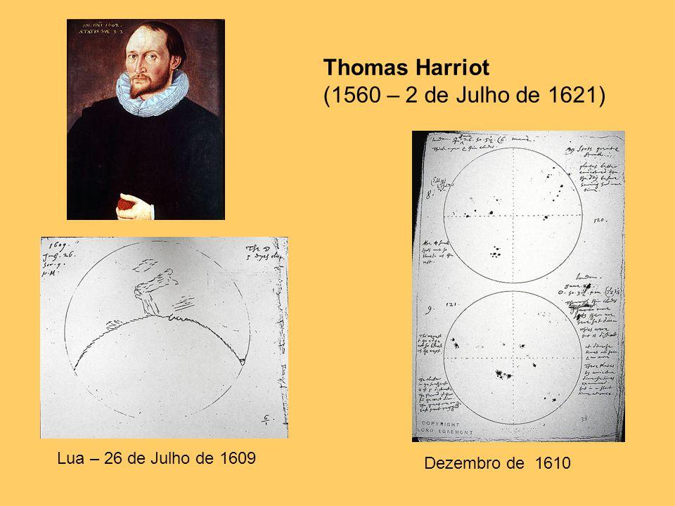 Thomas Harriot (1560 – 2 de Julho de 1621) Lua – 26 de Julho de 1609