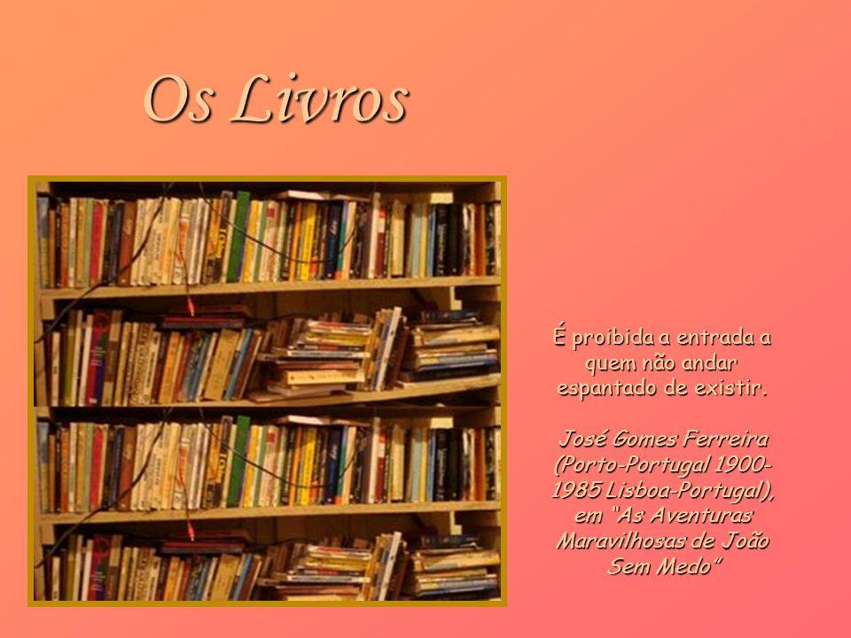 Os Livros É proibida a entrada a quem não andar espantado de existir.