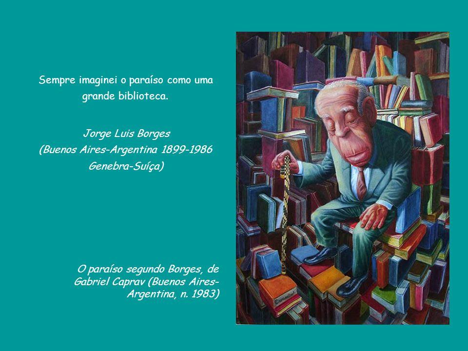 Sempre imaginei o paraíso como uma grande biblioteca.