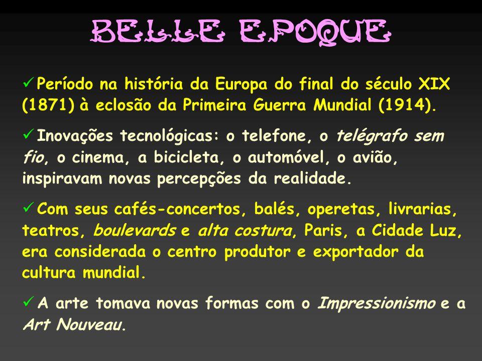 Belle Epoque Período na história da Europa do final do século XIX (1871) à eclosão da Primeira Guerra Mundial (1914).