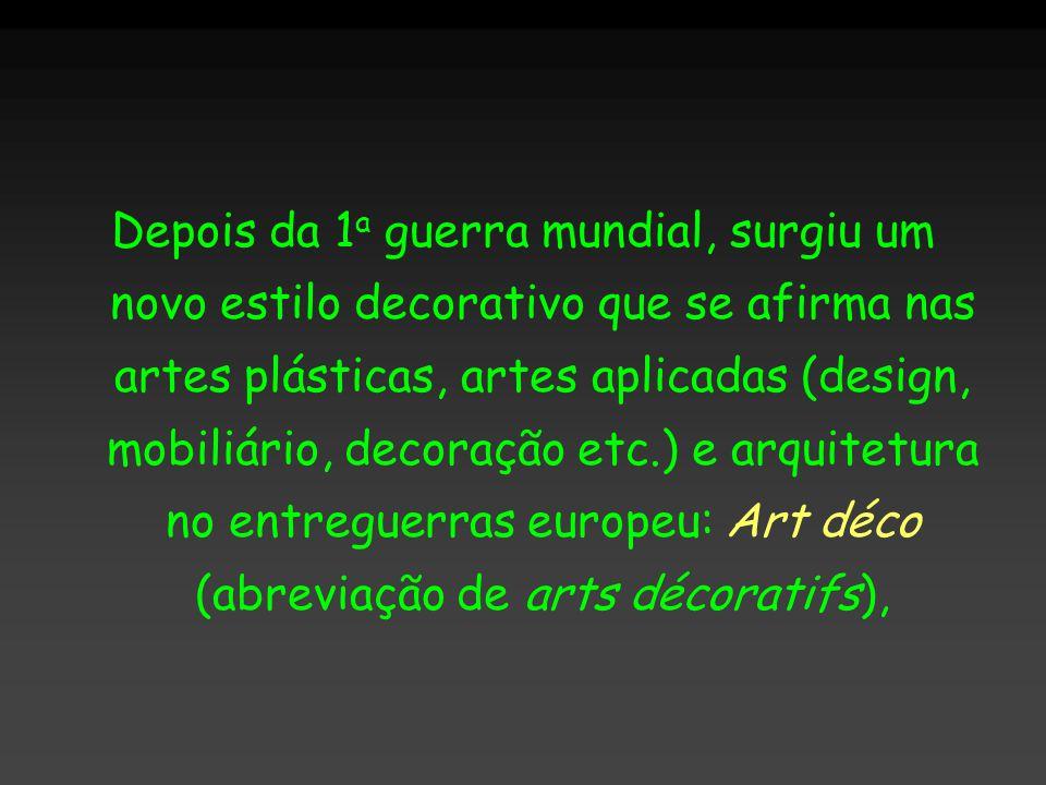 Depois da 1a guerra mundial, surgiu um novo estilo decorativo que se afirma nas artes plásticas, artes aplicadas (design, mobiliário, decoração etc.) e arquitetura no entreguerras europeu: Art déco (abreviação de arts décoratifs),
