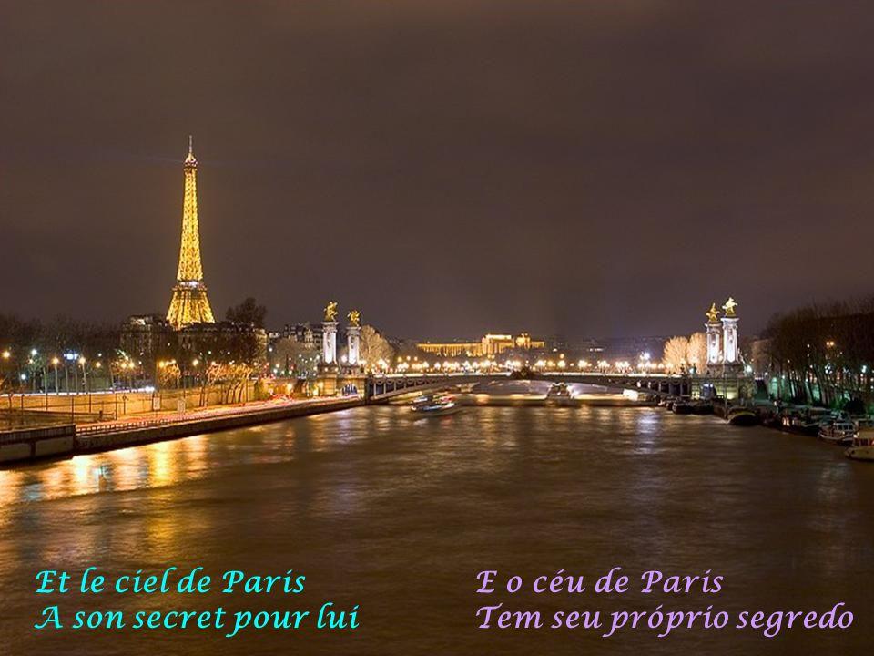 Et le ciel de Paris A son secret pour lui E o céu de Paris Tem seu próprio segredo